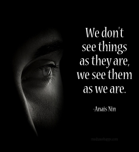 Anais Nin - We don't see things as they are